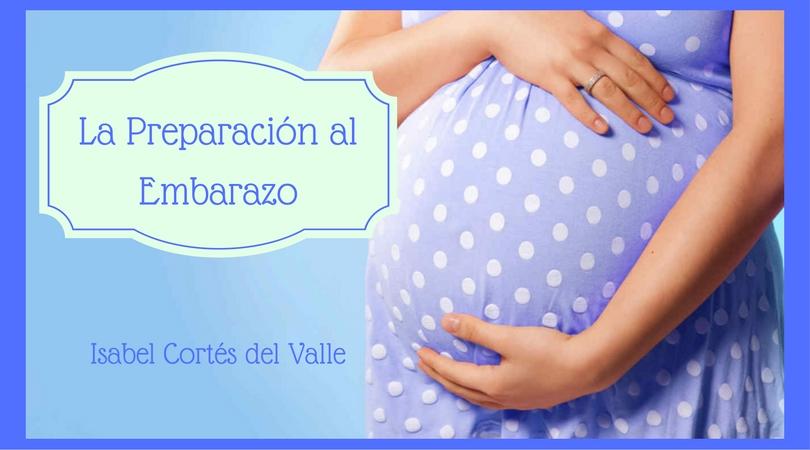 La preparación al Embarazo